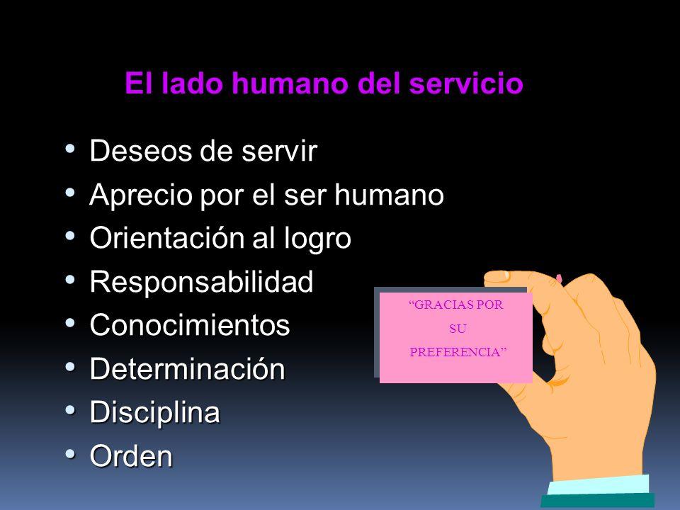 El lado humano del servicio Deseos de servir Deseos de servir Aprecio por el ser humano Aprecio por el ser humano Orientación al logro Orientación al