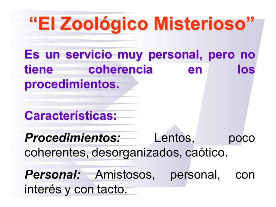 El Zoológico Misterioso Es un servicio muy personal, pero no tiene coherencia en los procedimientos. Características: Procedimientos: Lentos, poco coh