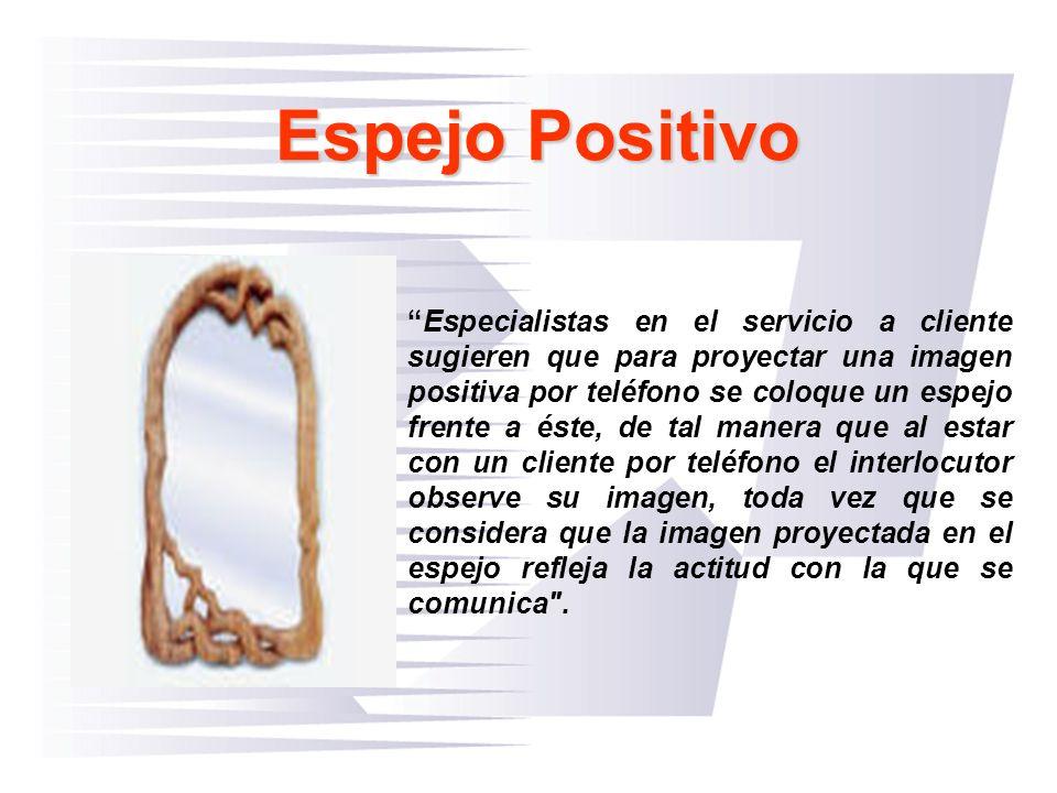 Espejo Positivo Especialistas en el servicio a cliente sugieren que para proyectar una imagen positiva por teléfono se coloque un espejo frente a éste