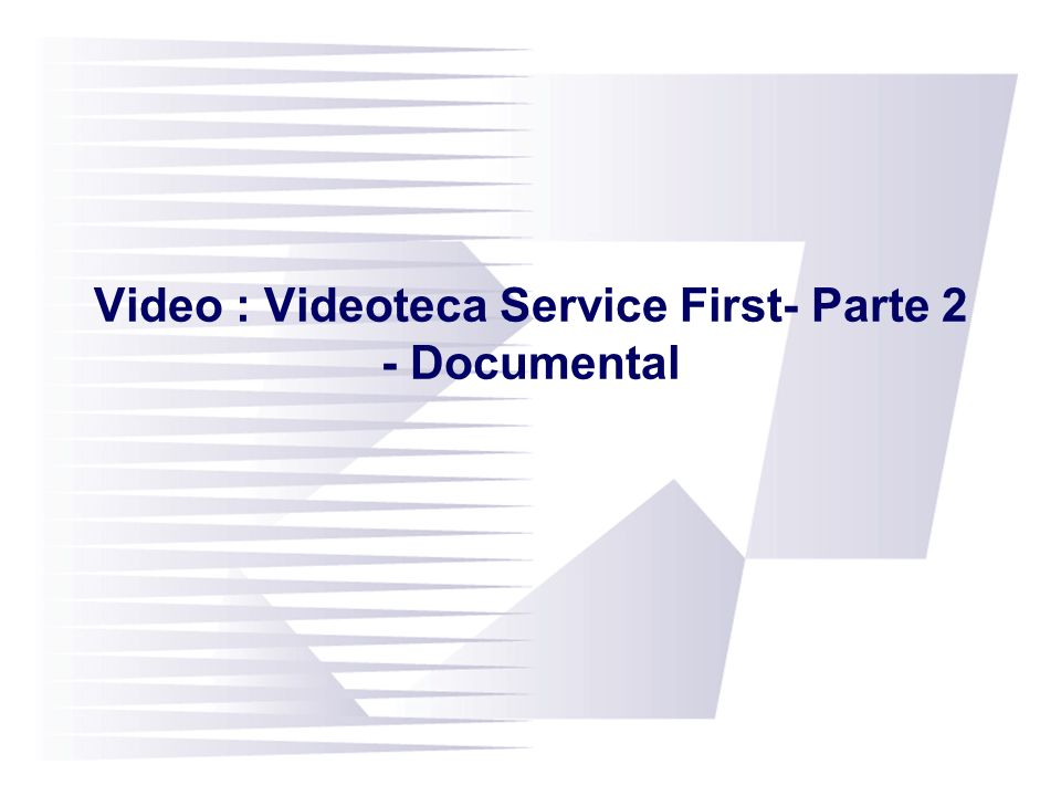 Video : Videoteca Service First- Parte 2 - Documental
