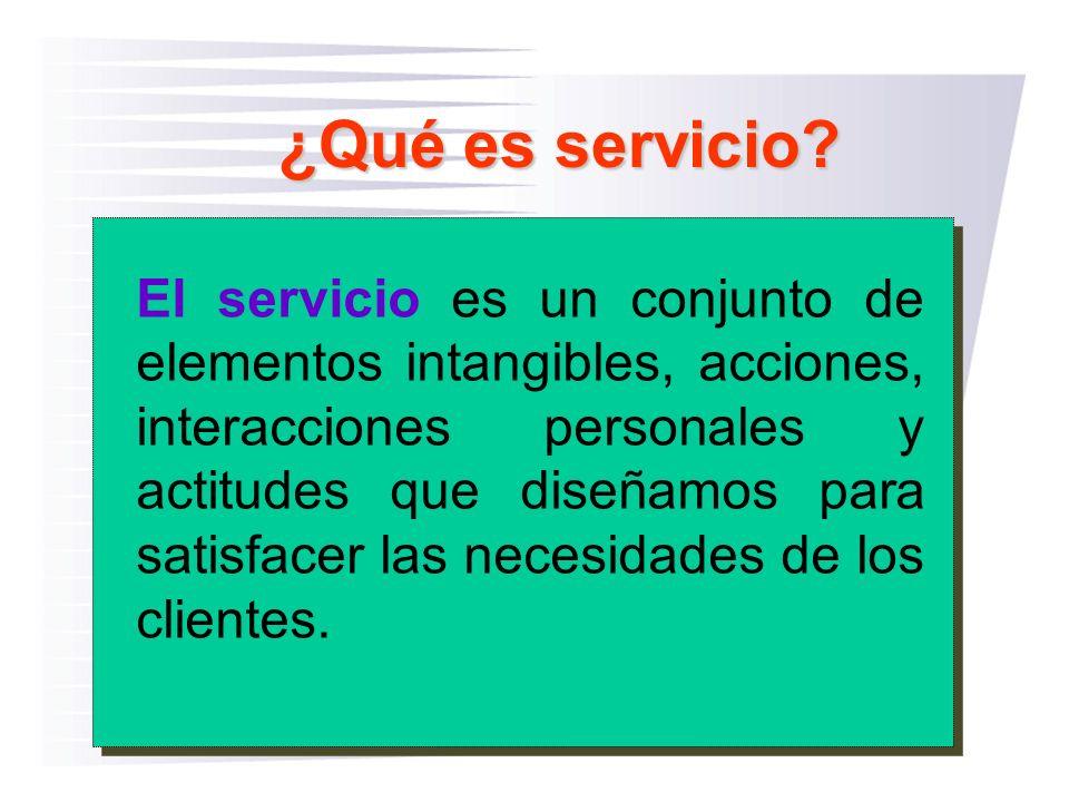 El servicio es un conjunto de elementos intangibles, acciones, interacciones personales y actitudes que diseñamos para satisfacer las necesidades de l