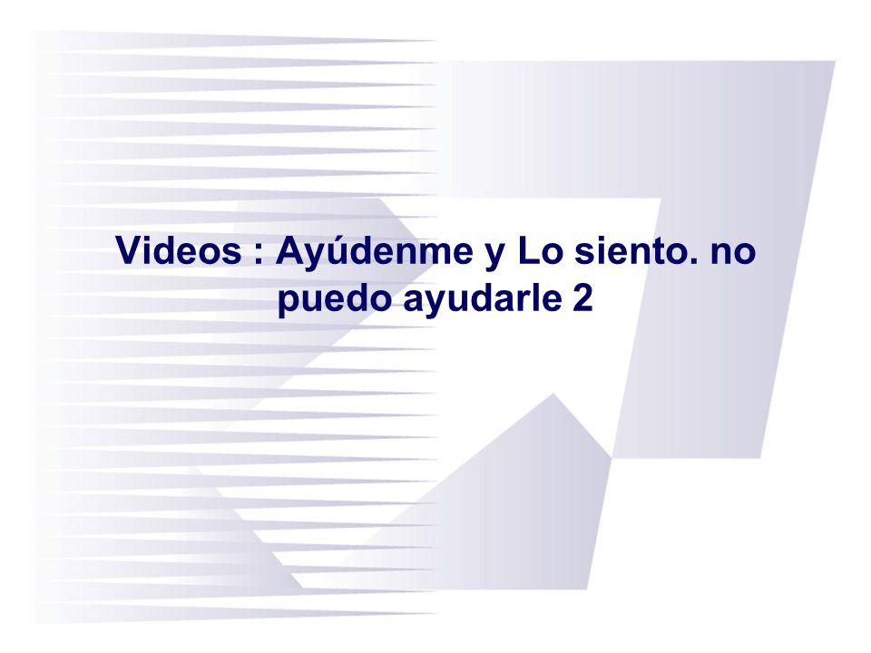 Videos : Ayúdenme y Lo siento. no puedo ayudarle 2