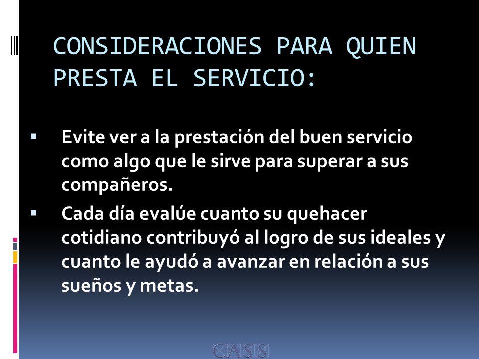 CONSIDERACIONES PARA QUIEN PRESTA EL SERVICIO: Evite ver a la prestación del buen servicio como algo que le sirve para superar a sus compañeros.
