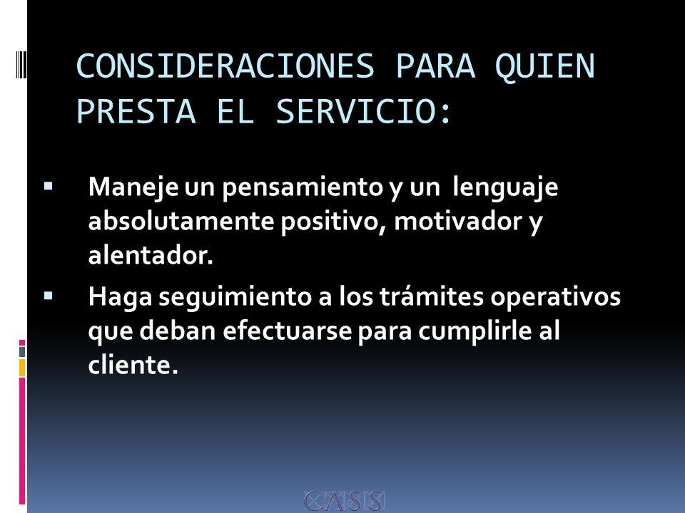 CONSIDERACIONES PARA QUIEN PRESTA EL SERVICIO: Maneje un pensamiento y un lenguaje absolutamente positivo, motivador y alentador.