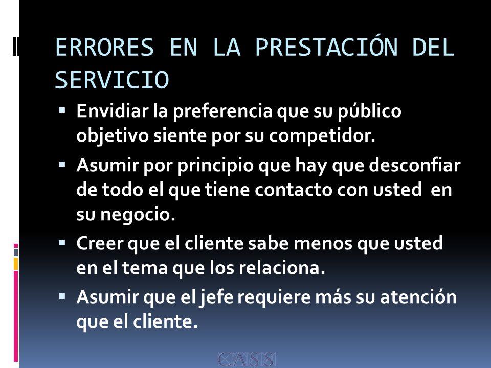 ERRORES EN LA PRESTACIÓN DEL SERVICIO Envidiar la preferencia que su público objetivo siente por su competidor.