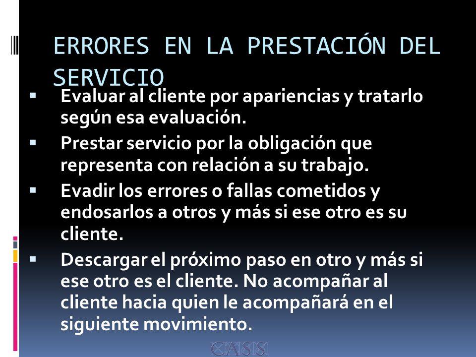 ERRORES EN LA PRESTACIÓN DEL SERVICIO Evaluar al cliente por apariencias y tratarlo según esa evaluación.