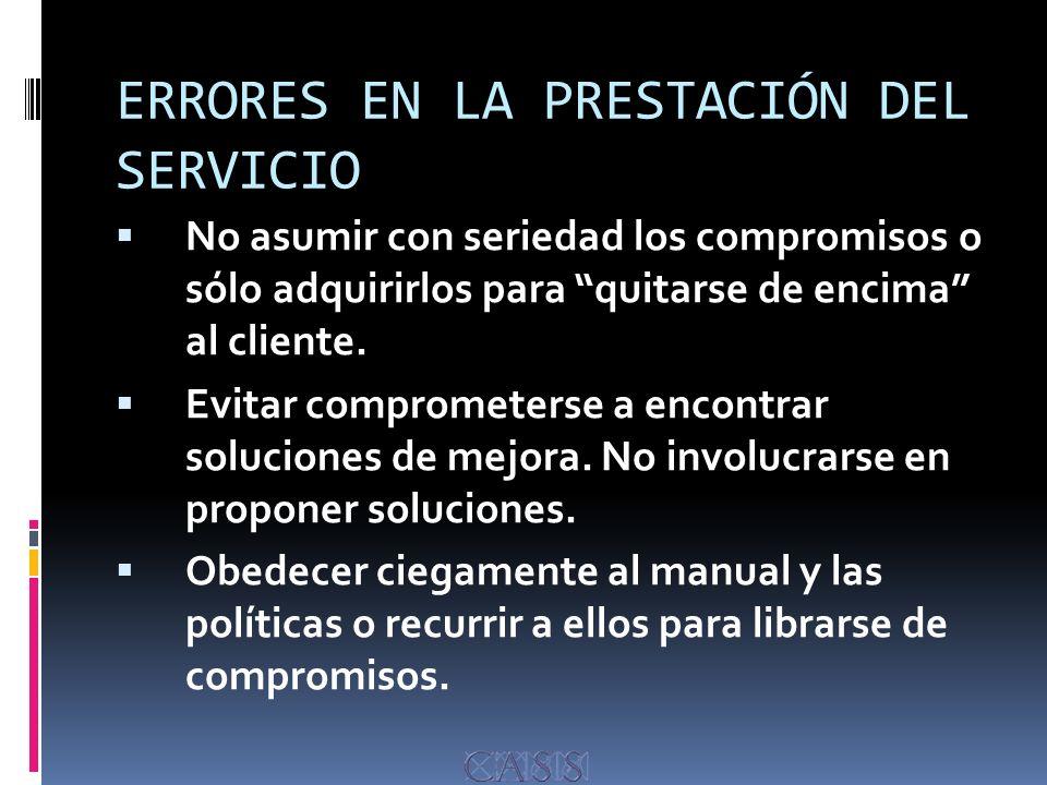 ERRORES EN LA PRESTACIÓN DEL SERVICIO No asumir con seriedad los compromisos o sólo adquirirlos para quitarse de encima al cliente.