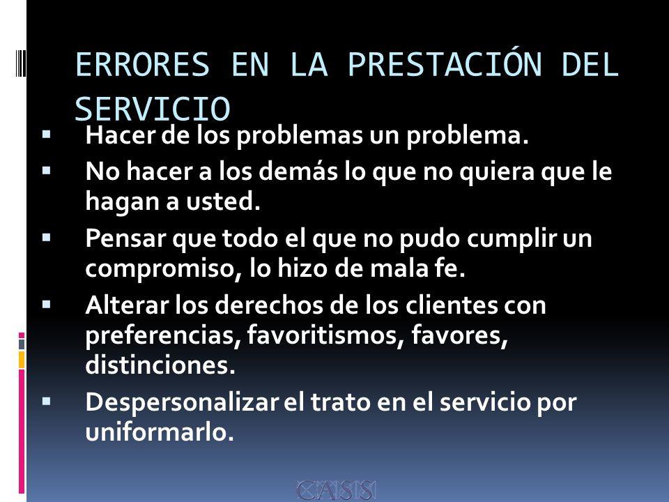 ERRORES EN LA PRESTACIÓN DEL SERVICIO Hacer de los problemas un problema.