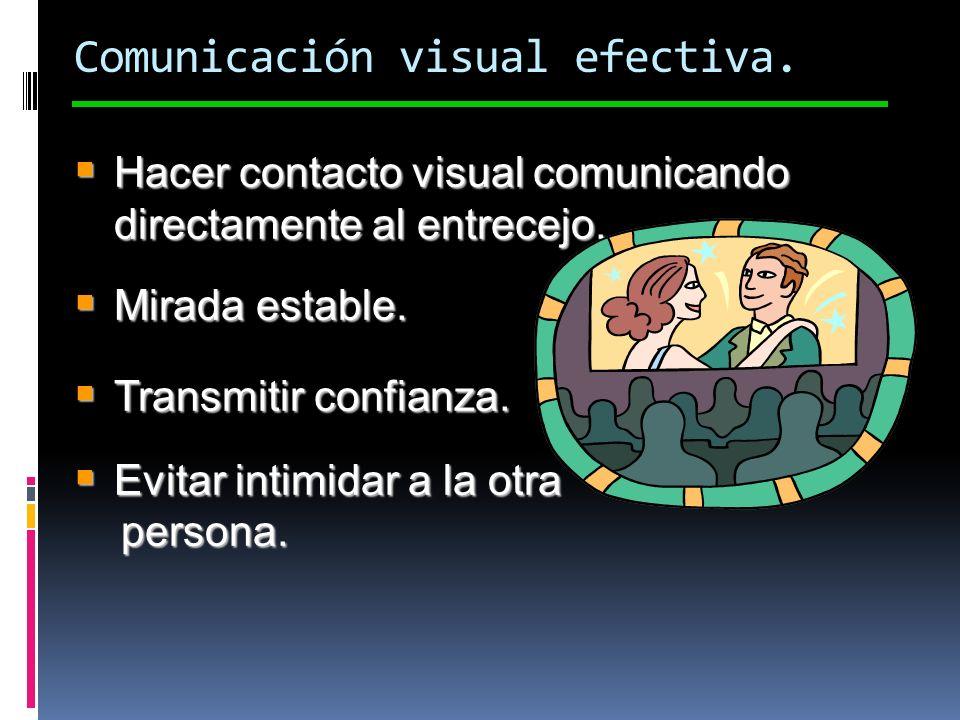 Comunicación visual efectiva. Hacer contacto visual comunicando directamente al entrecejo. Hacer contacto visual comunicando directamente al entrecejo