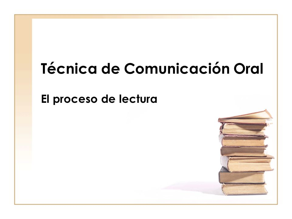 Técnica de Comunicación Oral El proceso de lectura