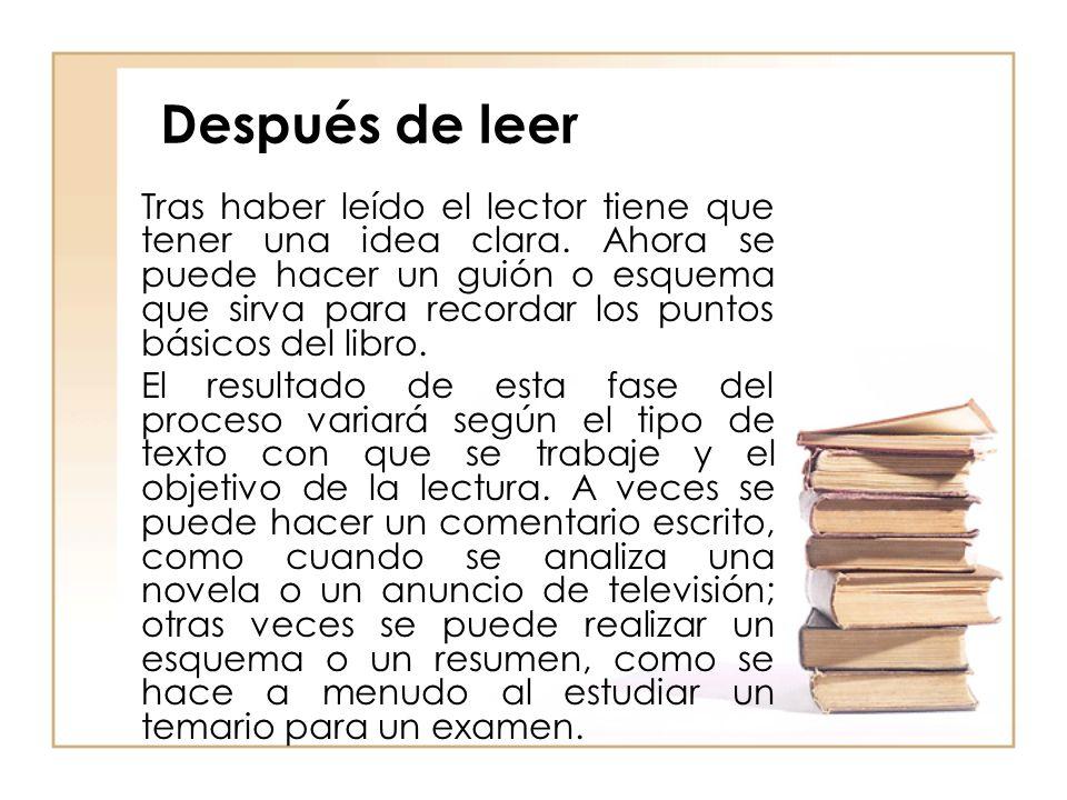 Después de leer Tras haber leído el lector tiene que tener una idea clara. Ahora se puede hacer un guión o esquema que sirva para recordar los puntos