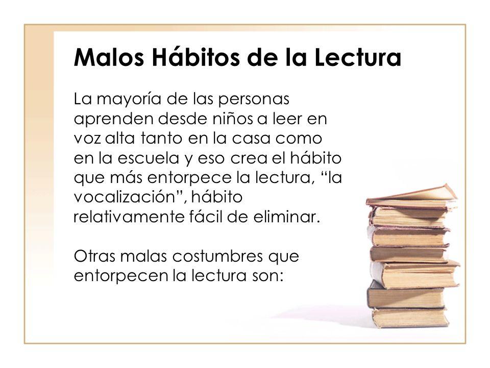 Malos Hábitos de la Lectura La mayoría de las personas aprenden desde niños a leer en voz alta tanto en la casa como en la escuela y eso crea el hábit