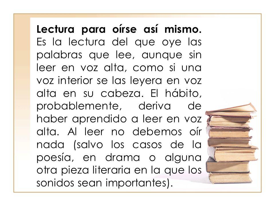 Lectura para oírse así mismo. Es la lectura del que oye las palabras que lee, aunque sin leer en voz alta, como si una voz interior se las leyera en v