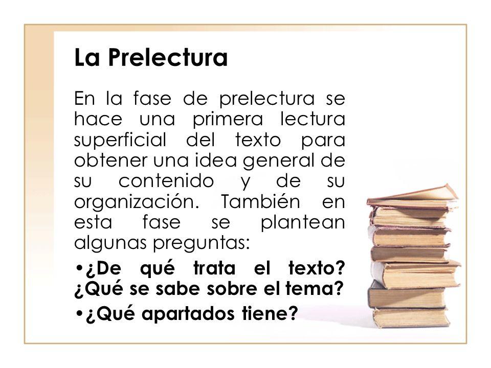 La Prelectura En la fase de prelectura se hace una primera lectura superficial del texto para obtener una idea general de su contenido y de su organiz