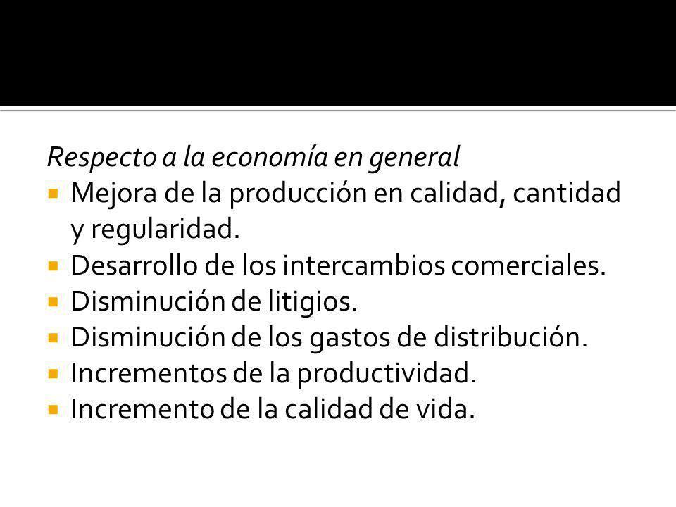 Respecto a la economía en general Mejora de la producción en calidad, cantidad y regularidad. Desarrollo de los intercambios comerciales. Disminución