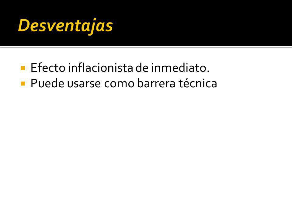 Efecto inflacionista de inmediato. Puede usarse como barrera técnica