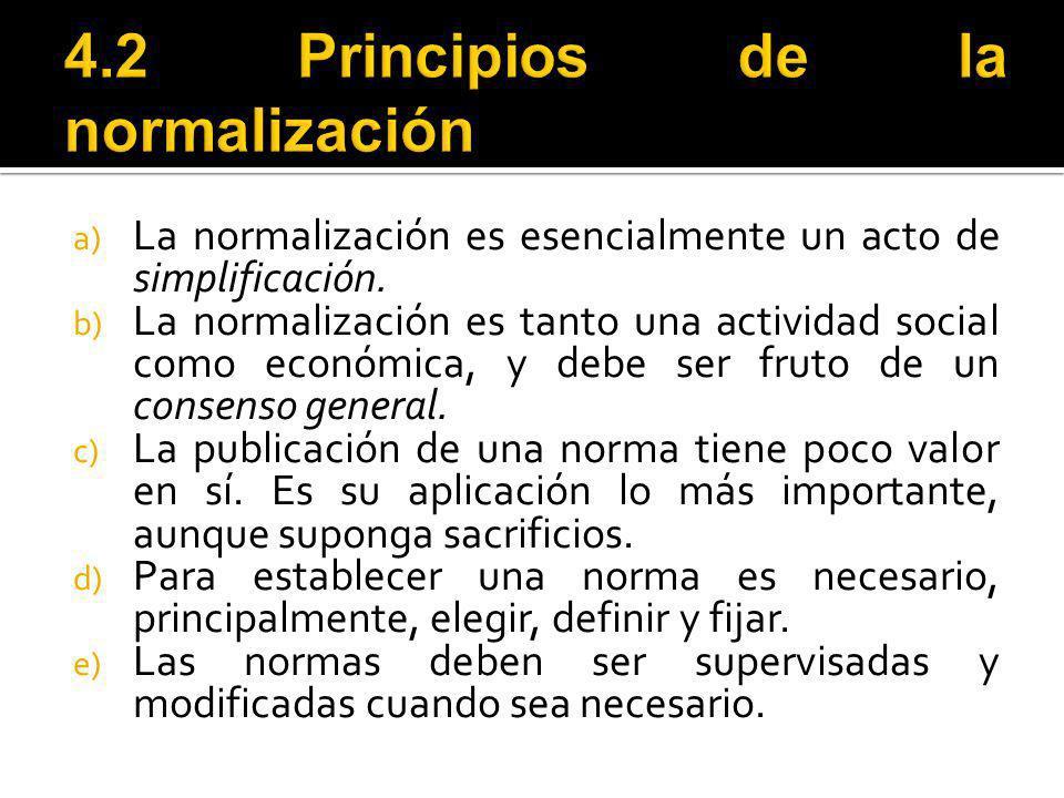 a) La normalización es esencialmente un acto de simplificación. b) La normalización es tanto una actividad social como económica, y debe ser fruto de