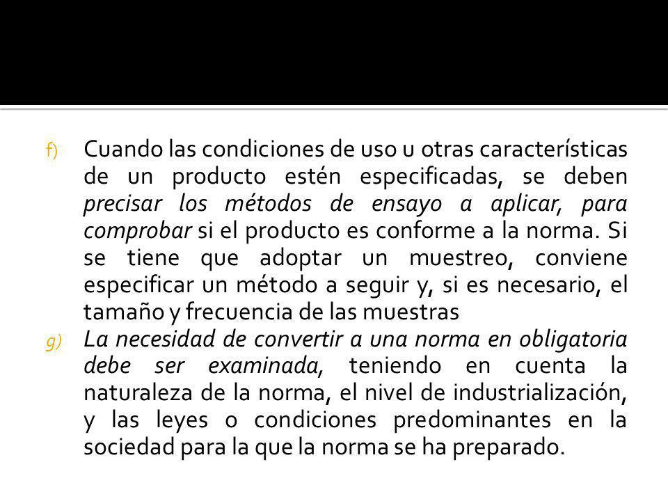 f) Cuando las condiciones de uso u otras características de un producto estén especificadas, se deben precisar los métodos de ensayo a aplicar, para c