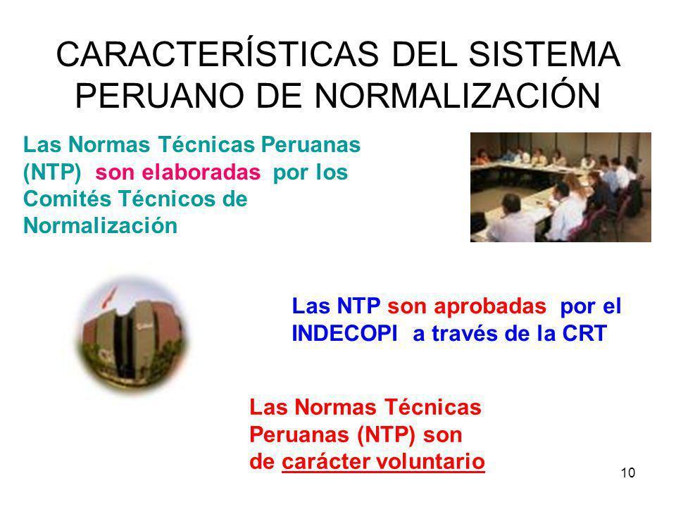 10 CARACTERÍSTICAS DEL SISTEMA PERUANO DE NORMALIZACIÓN Las NTP son aprobadas por el INDECOPI a través de la CRT Las Normas Técnicas Peruanas (NTP) so