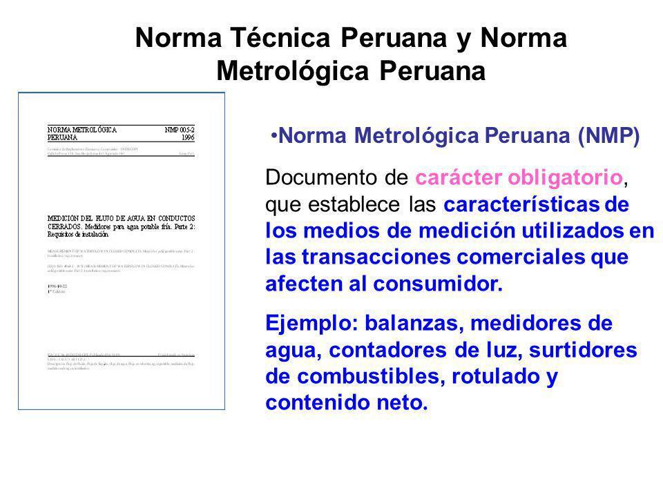 Norma Técnica Peruana y Norma Metrológica Peruana Norma Metrológica Peruana (NMP) Documento de carácter obligatorio, que establece las características