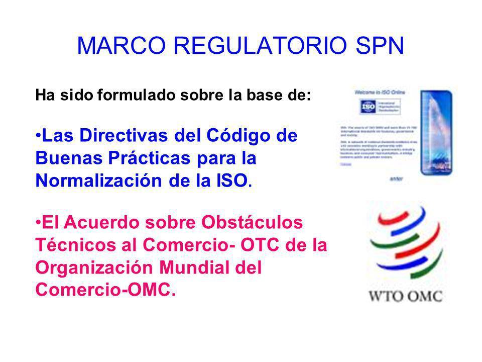 MARCO REGULATORIO SPN Ha sido formulado sobre la base de: Las Directivas del Código de Buenas Prácticas para la Normalización de la ISO. El Acuerdo so