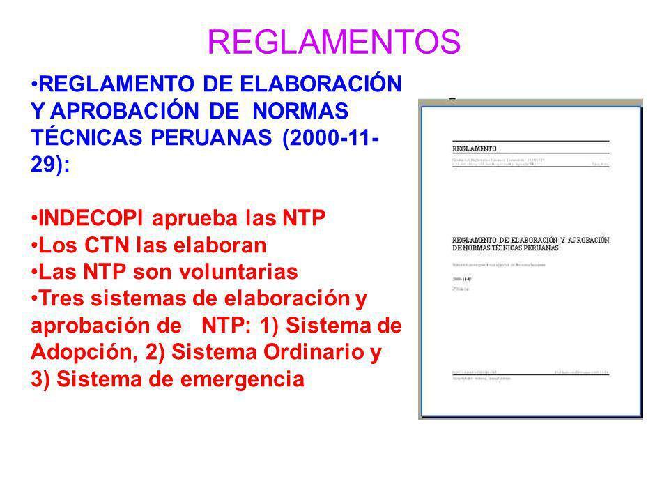 REGLAMENTOS REGLAMENTO DE ELABORACIÓN Y APROBACIÓN DE NORMAS TÉCNICAS PERUANAS (2000-11- 29): INDECOPI aprueba las NTP Los CTN las elaboran Las NTP so