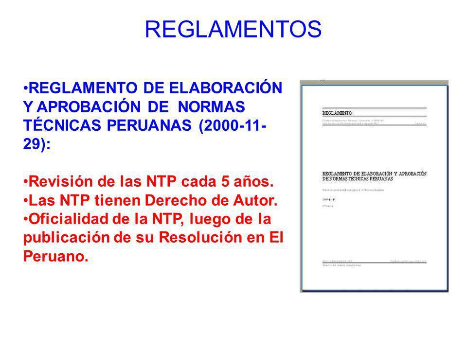 REGLAMENTOS REGLAMENTO DE ELABORACIÓN Y APROBACIÓN DE NORMAS TÉCNICAS PERUANAS (2000-11- 29): Revisión de las NTP cada 5 años. Las NTP tienen Derecho