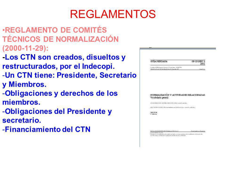 REGLAMENTOS REGLAMENTO DE COMITÉS TÉCNICOS DE NORMALIZACIÓN (2000-11-29): -Los CTN son creados, disueltos y restructurados, por el Indecopi. -Un CTN t