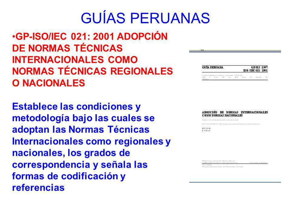 GUÍAS PERUANAS GP-ISO/IEC 021: 2001 ADOPCIÓN DE NORMAS TÉCNICAS INTERNACIONALES COMO NORMAS TÉCNICAS REGIONALES O NACIONALES Establece las condiciones