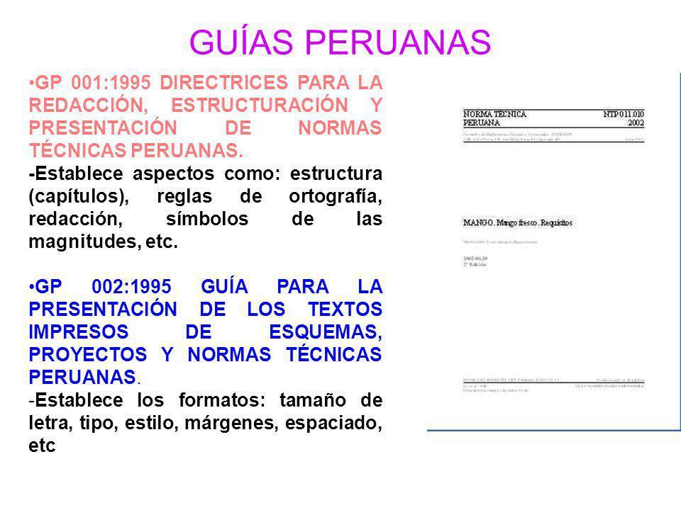 GUÍAS PERUANAS GP 001:1995 DIRECTRICES PARA LA REDACCIÓN, ESTRUCTURACIÓN Y PRESENTACIÓN DE NORMAS TÉCNICAS PERUANAS. -Establece aspectos como: estruct