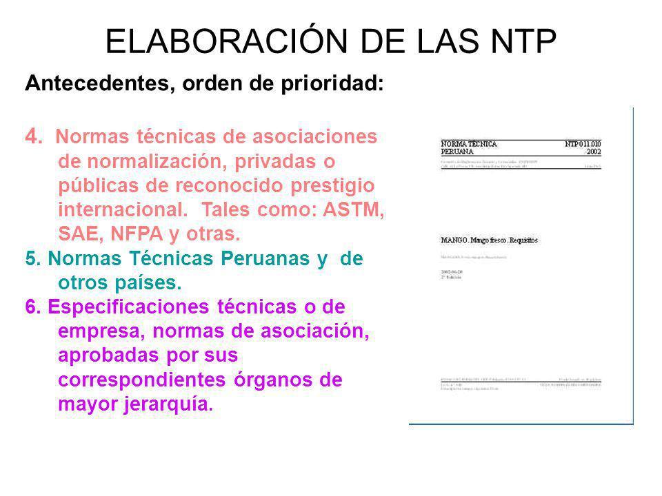 ELABORACIÓN DE LAS NTP Antecedentes, orden de prioridad: 4. Normas técnicas de asociaciones de normalización, privadas o públicas de reconocido presti