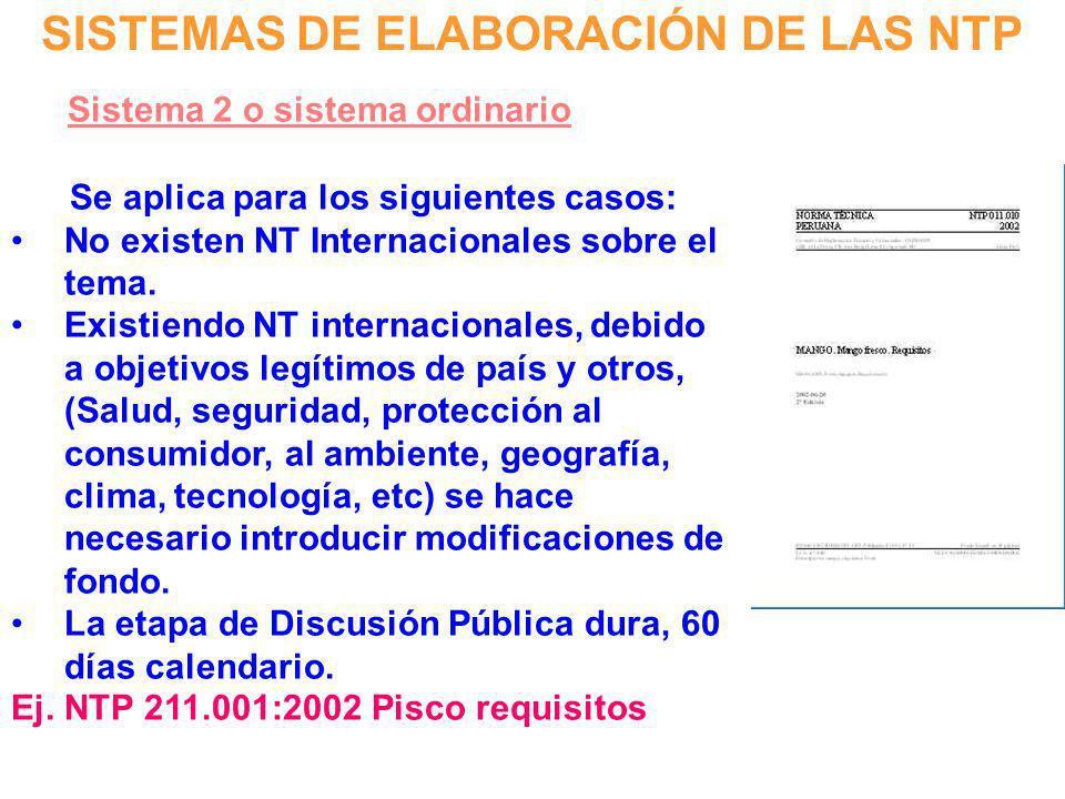 SISTEMAS DE ELABORACIÓN DE LAS NTP Sistema 2 o sistema ordinario Se aplica para los siguientes casos: No existen NT Internacionales sobre el tema. Exi