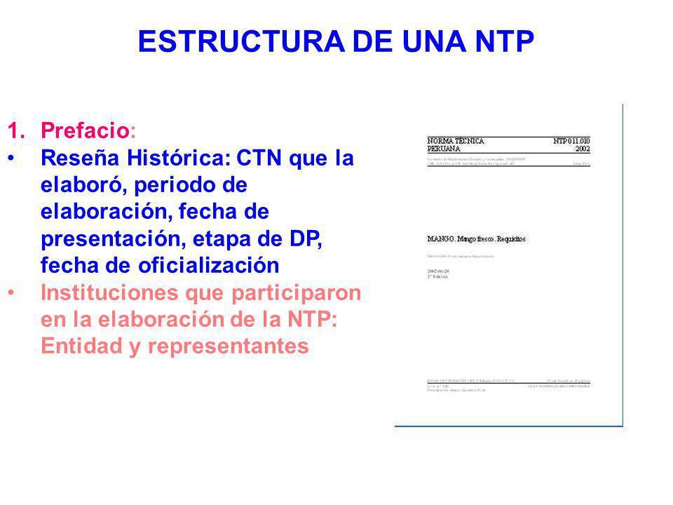ESTRUCTURA DE UNA NTP 1.Prefacio: Reseña Histórica: CTN que la elaboró, periodo de elaboración, fecha de presentación, etapa de DP, fecha de oficializ