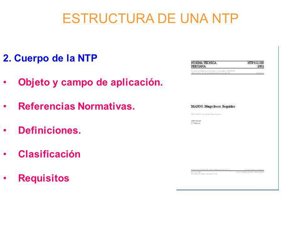 ESTRUCTURA DE UNA NTP 2. Cuerpo de la NTP Objeto y campo de aplicación. Referencias Normativas. Definiciones. Clasificación Requisitos