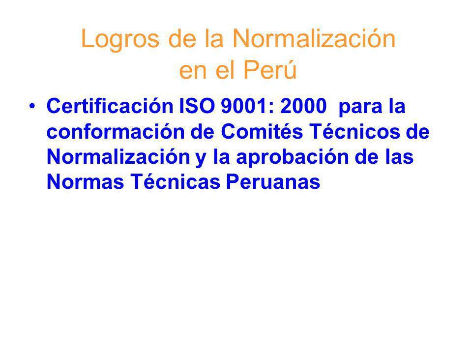 Logros de la Normalización en el Perú Certificación ISO 9001: 2000 para la conformación de Comités Técnicos de Normalización y la aprobación de las No