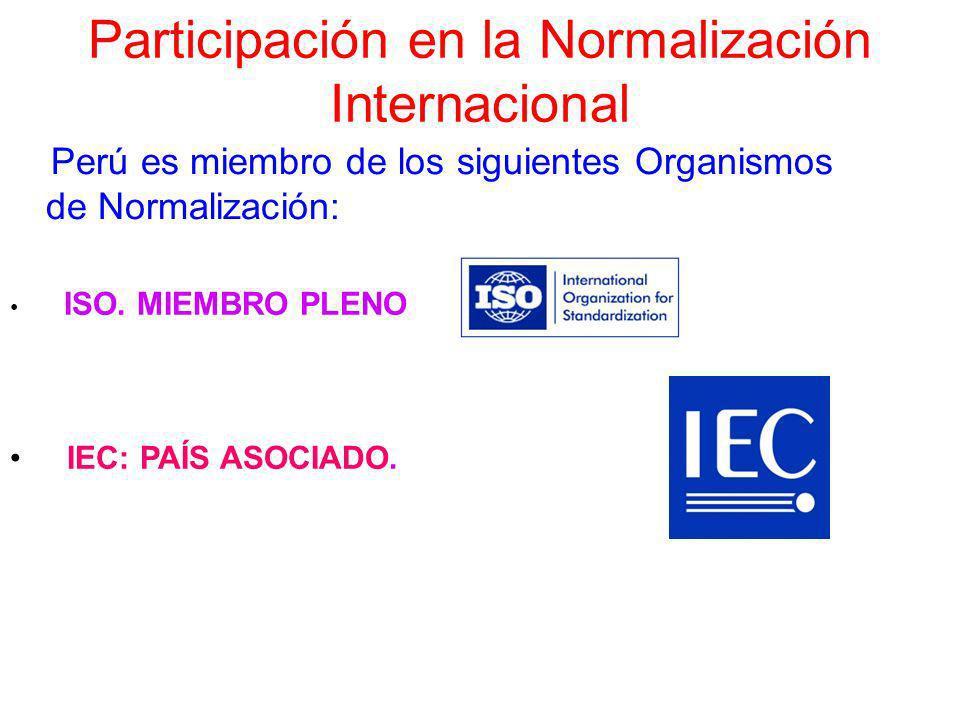 Participación en la Normalización Internacional Perú es miembro de los siguientes Organismos de Normalización: ISO. MIEMBRO PLENO IEC: PAÍS ASOCIADO.