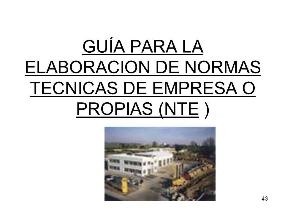 43 GUÍA PARA LA ELABORACION DE NORMAS TECNICAS DE EMPRESA O PROPIAS (NTE )