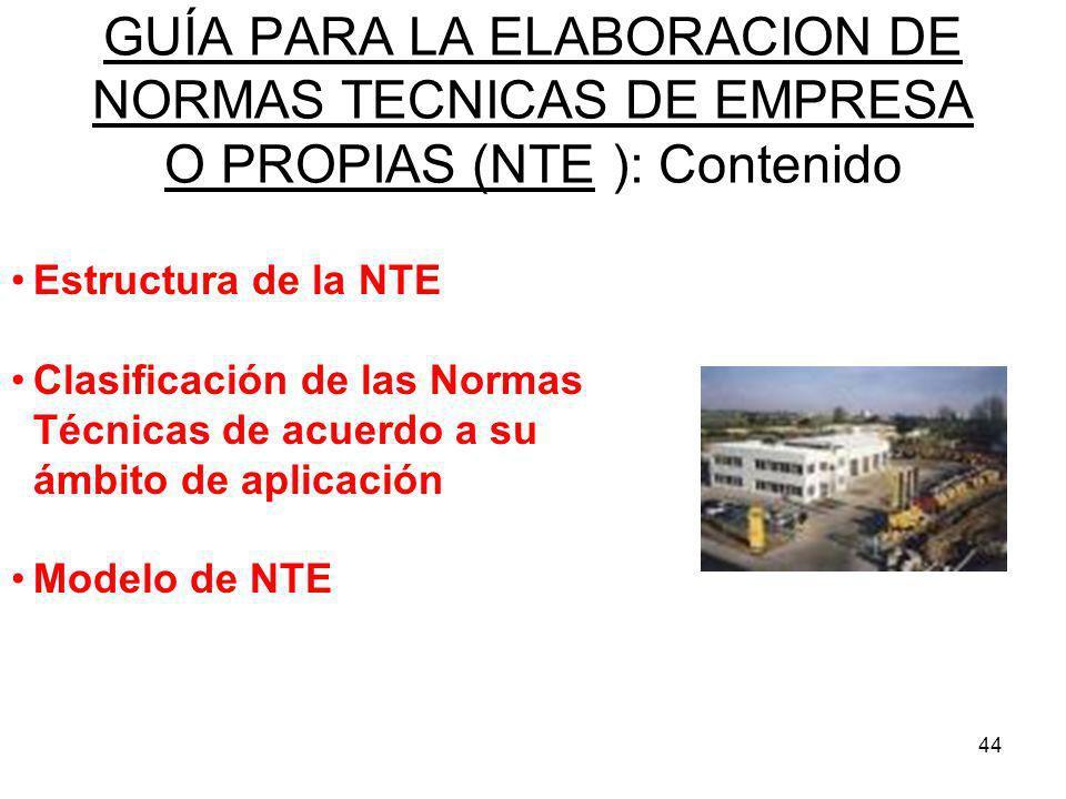 44 GUÍA PARA LA ELABORACION DE NORMAS TECNICAS DE EMPRESA O PROPIAS (NTE ): Contenido Estructura de la NTE Clasificación de las Normas Técnicas de acu