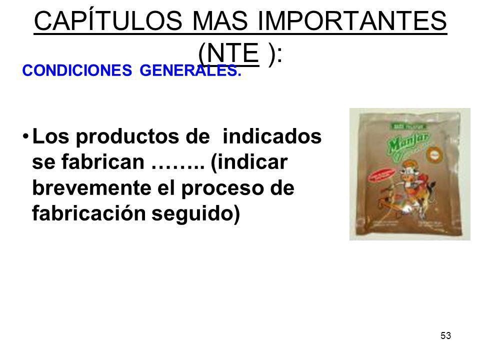 53 CAPÍTULOS MAS IMPORTANTES (NTE ): CONDICIONES GENERALES. Los productos de indicados se fabrican …….. (indicar brevemente el proceso de fabricación