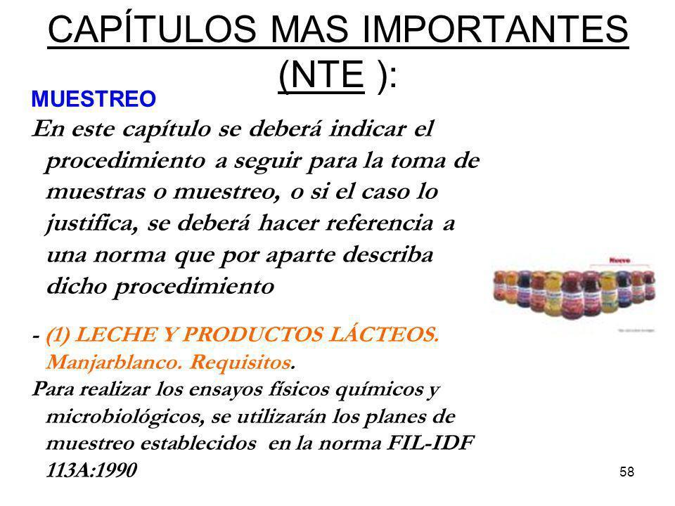 58 CAPÍTULOS MAS IMPORTANTES (NTE ): MUESTREO En este capítulo se deberá indicar el procedimiento a seguir para la toma de muestras o muestreo, o si e