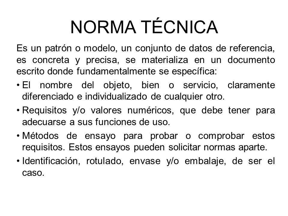 NORMA TÉCNICA Es un patrón o modelo, un conjunto de datos de referencia, es concreta y precisa, se materializa en un documento escrito donde fundament