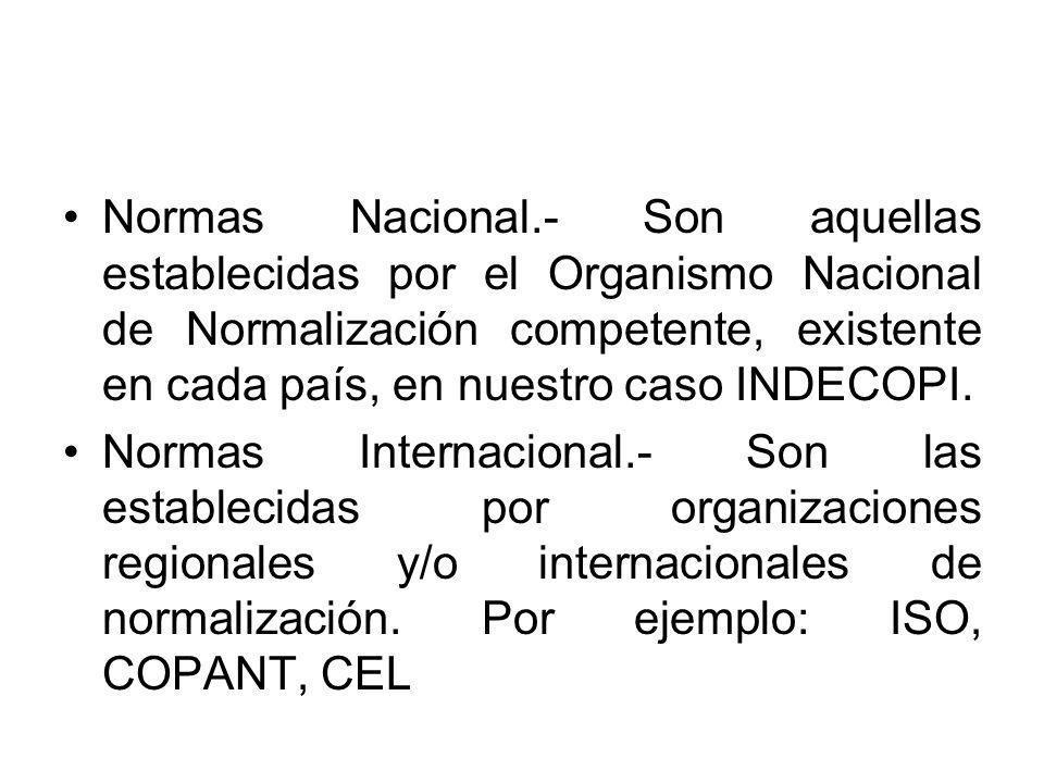 Normas Nacional.- Son aquellas establecidas por el Organismo Nacional de Normalización competente, existente en cada país, en nuestro caso INDECOPI. N