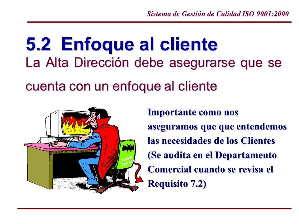 Sistema de Gestión de Calidad ISO 9001:2000 5.2 Enfoque al cliente La Alta Dirección debe asegurarse que se cuenta con un enfoque al cliente SUPEROper