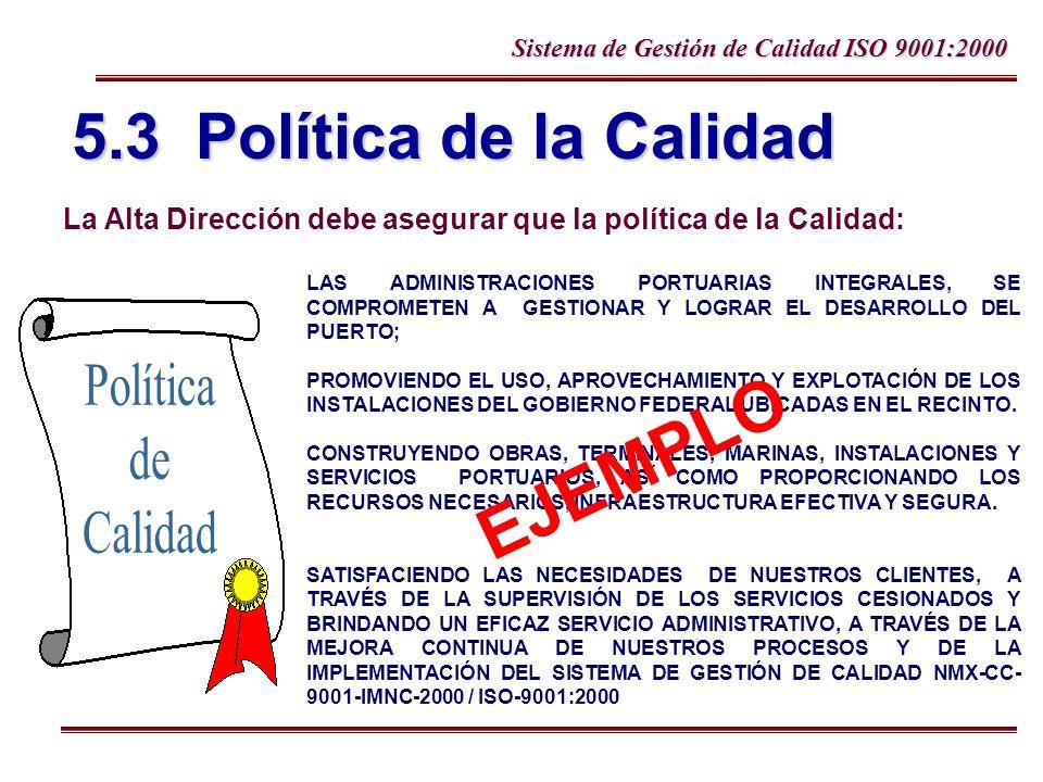 Sistema de Gestión de Calidad ISO 9001:2000 5.3 Política de la Calidad La Alta Dirección debe asegurar que la política de la Calidad: LAS ADMINISTRACI