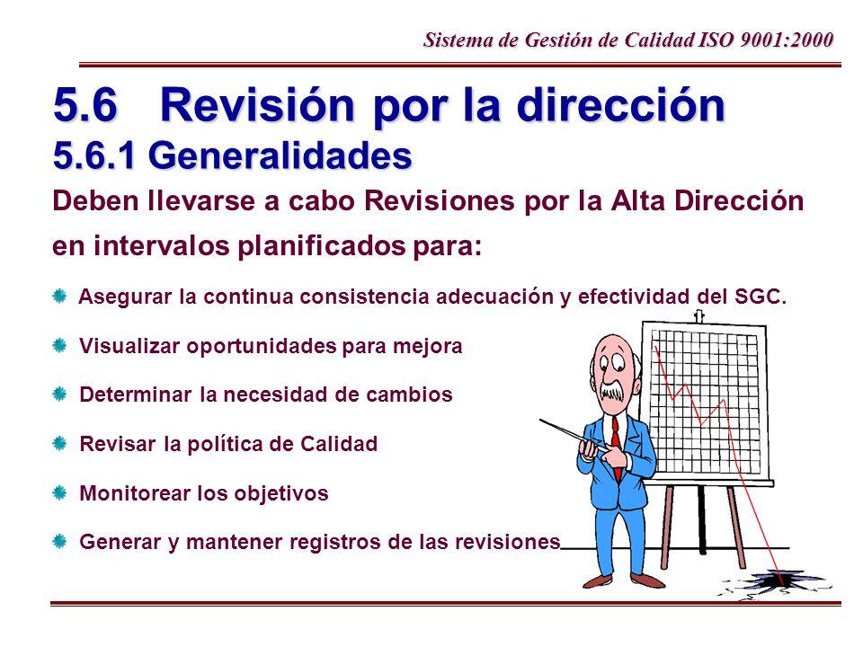 Sistema de Gestión de Calidad ISO 9001:2000 5.6 Revisión por la dirección 5.6.1 Generalidades Deben llevarse a cabo Revisiones por la Alta Dirección e