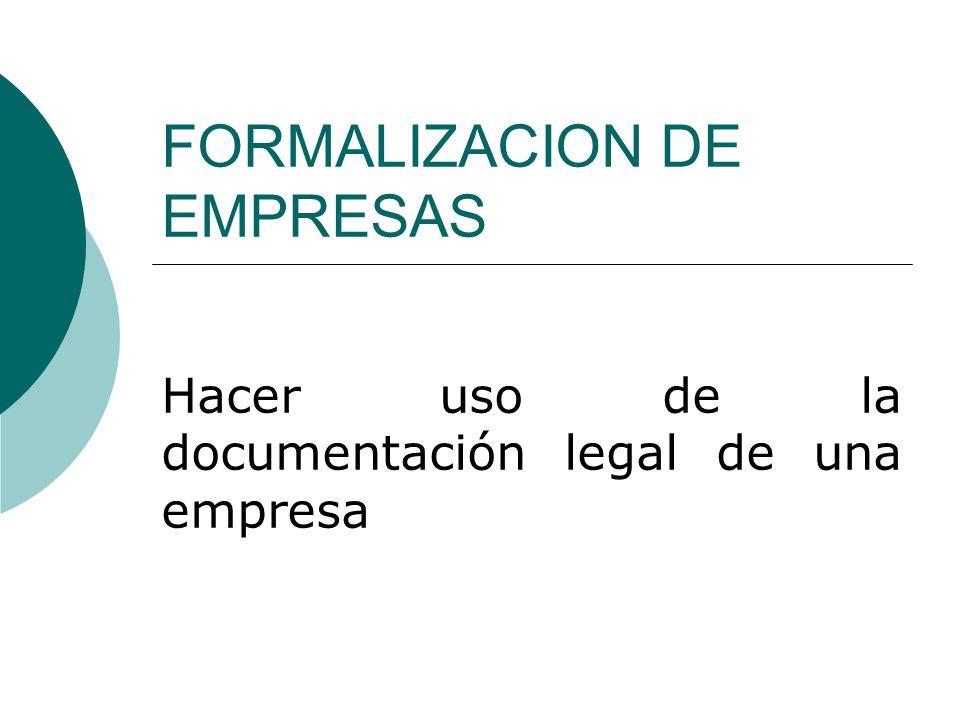 FORMALIZACION DE EMPRESAS Hacer uso de la documentación legal de una empresa