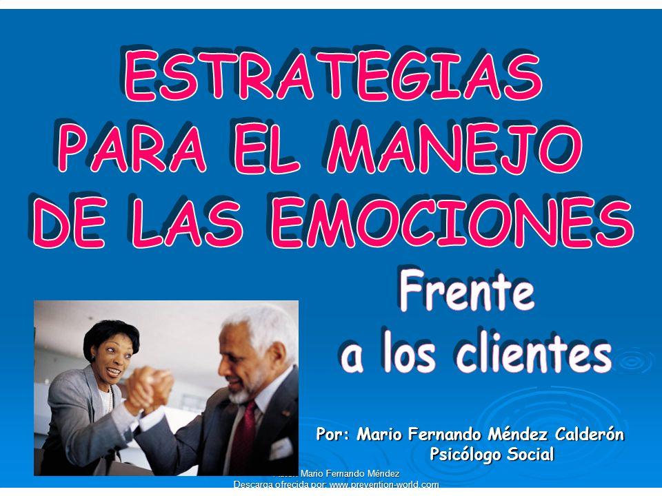 Autor: Mario Fernando Méndez Descarga ofrecida por: www.prevention-world.com Emociones Sustitutivas Falsa alegría: sonreír o reír para complacer a alguien que esta contento cuando uno esta mal.