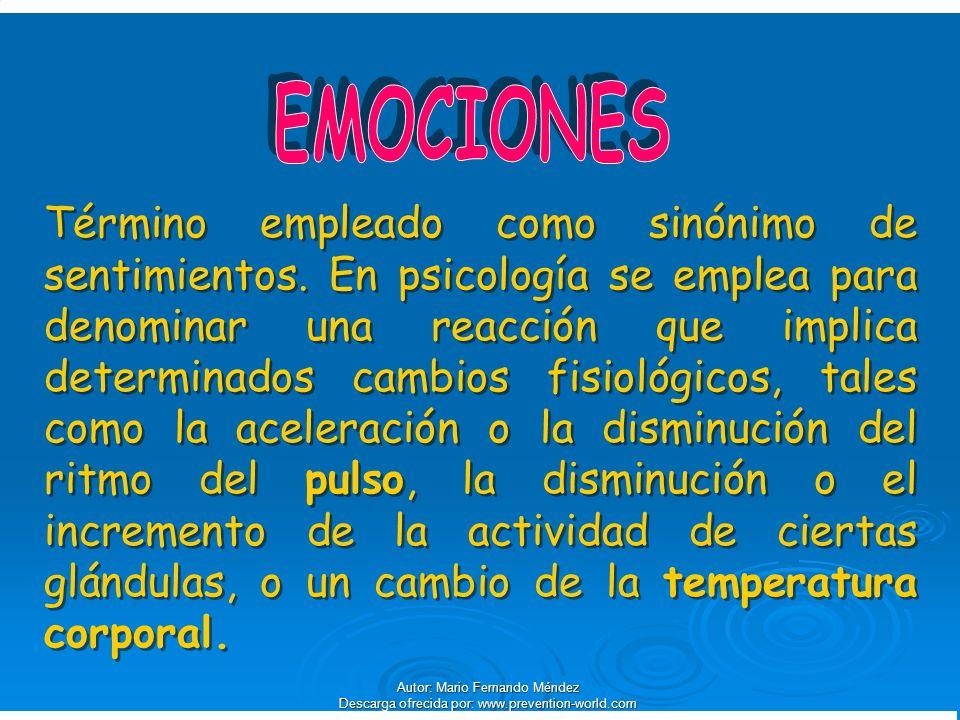 Autor: Mario Fernando Méndez Descarga ofrecida por: www.prevention-world.com Término empleado como sinónimo de sentimientos. En psicología se emplea p