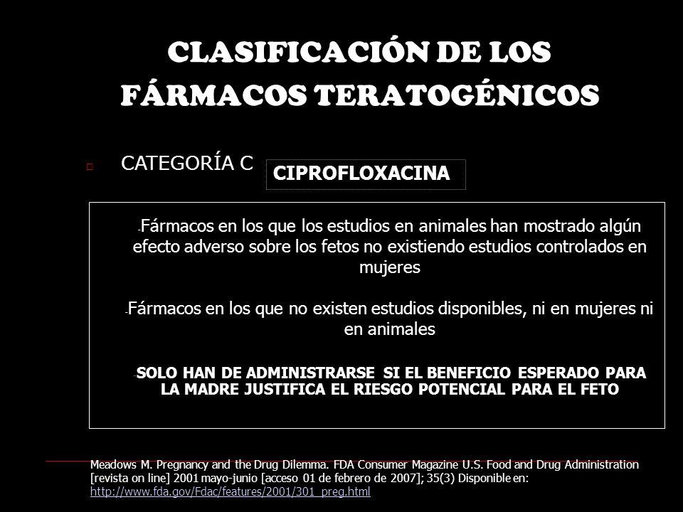 CLASIFICACIÓN DE LOS FÁRMACOS TERATOGÉNICOS CATEGORÍA C Meadows M.