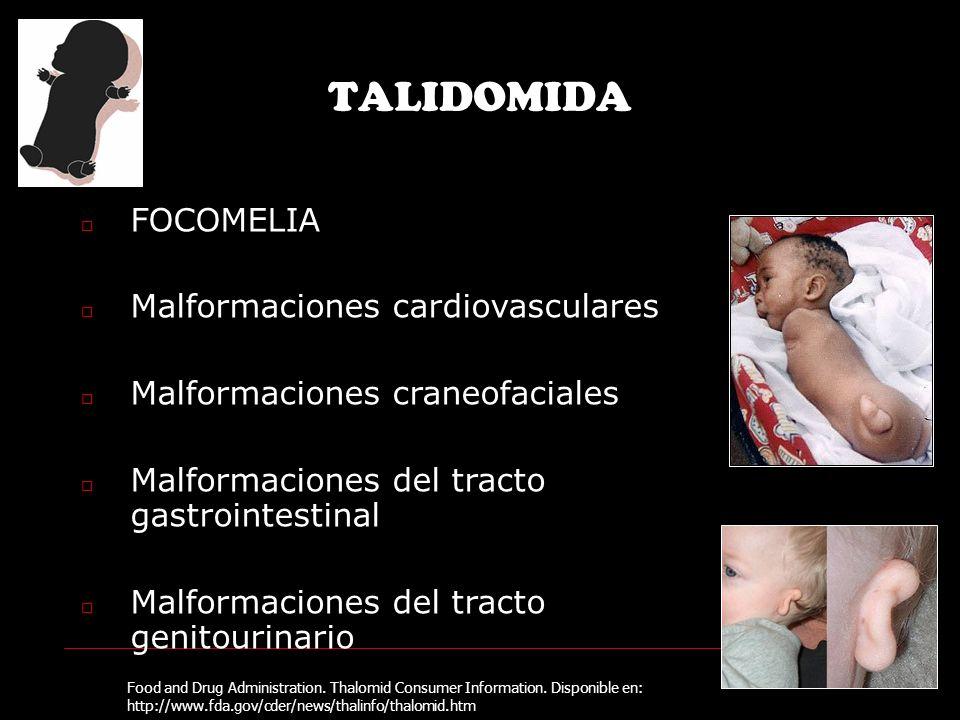 TALIDOMIDA FOCOMELIA Malformaciones cardiovasculares Malformaciones craneofaciales Malformaciones del tracto gastrointestinal Malformaciones del tracto genitourinario Food and Drug Administration.